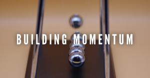 Building Momentum