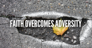 Faith overcomes Adversity