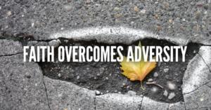 Faith overcomes Adversity